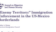 """Enemy Territory:"" Immigration Enforcement in the US-Mexico Borderlands Walter A. Ewing, American Immigration CouncilFor the last two decades, immigration enforcement along the US-Mexico border has been based on the strategy of […]"