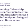 "The Center for Migration Studies announces the release of a new article entitled, ""Reconceiving Citizenship: Noncitizen Voting in New York City Municipal Elections as a Case Study in Immigrant Integration […]"