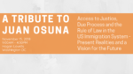 A Tribute to Juan Osuna | Access to Justice, Due Process and the Rule of Law in the US Immigration System – Present Realities and a Vision for the Future