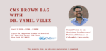 CMS Brown Bag Series with Dr. Yamil Velez