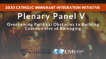 Plenary Panel V: Overcoming Political Obstacles to Building Communities of Belonging