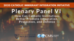 Plenary Panel VI: How Can Catholic Institutions Better Promote Integration, Protection, and Defense