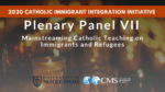 Plenary Panel VII: Mainstreaming Catholic Teaching on Immigrants and Refugees