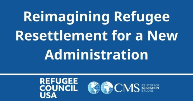 Reimagining Refugee Resettlement For A New Administration