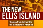 The New Ellis Island: Visions from the border for the future of America